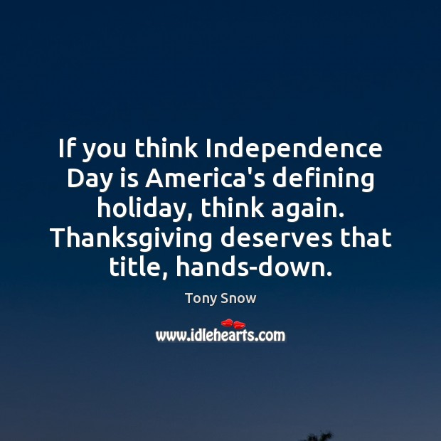 If you think Independence Day is America's defining holiday, think again. Thanksgiving Independence Day Quotes Image