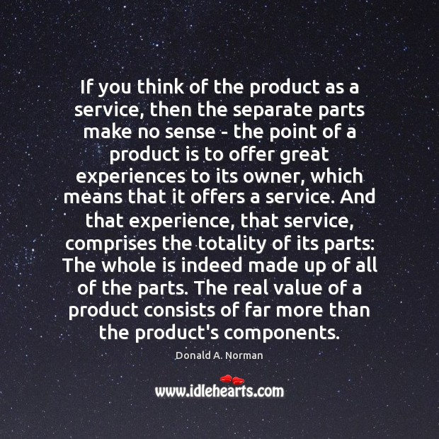 If you think of the product as a service, then the separate Donald A. Norman Picture Quote
