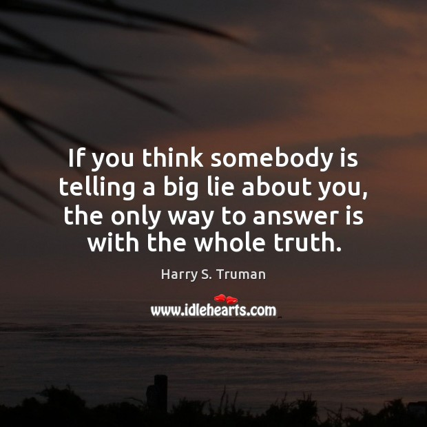 If you think somebody is telling a big lie about you, the Image