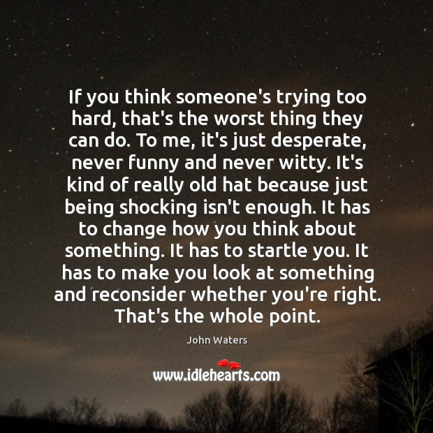 Image, If you think someone's trying too hard, that's the worst thing they