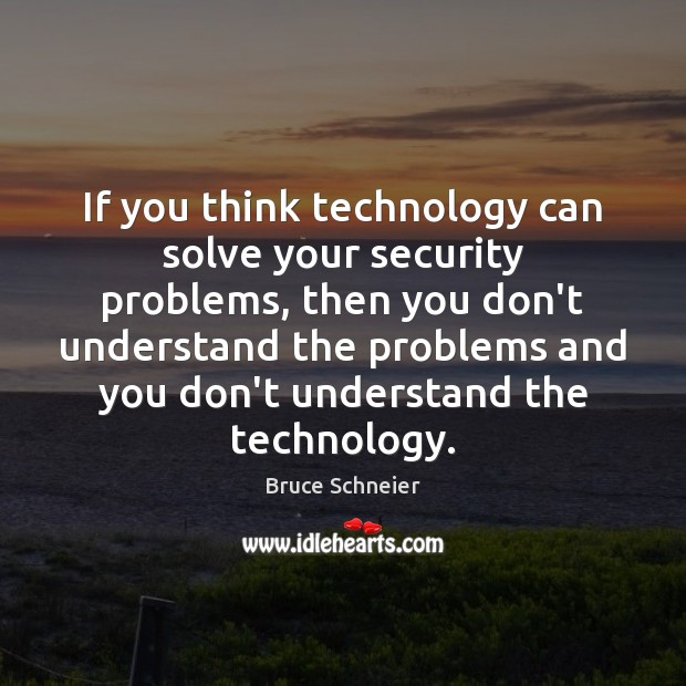 If you think technology can solve your security problems, then you don't Image