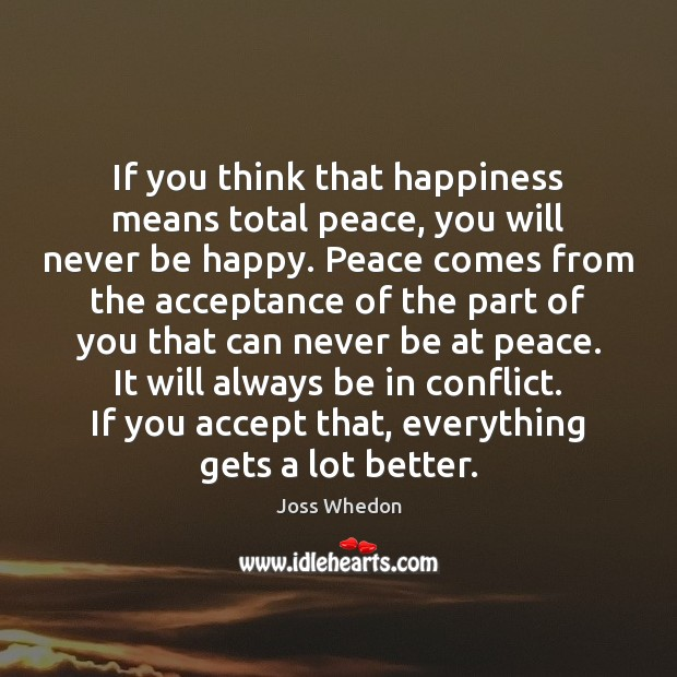 Image, If you think that happiness means total peace, you will never be