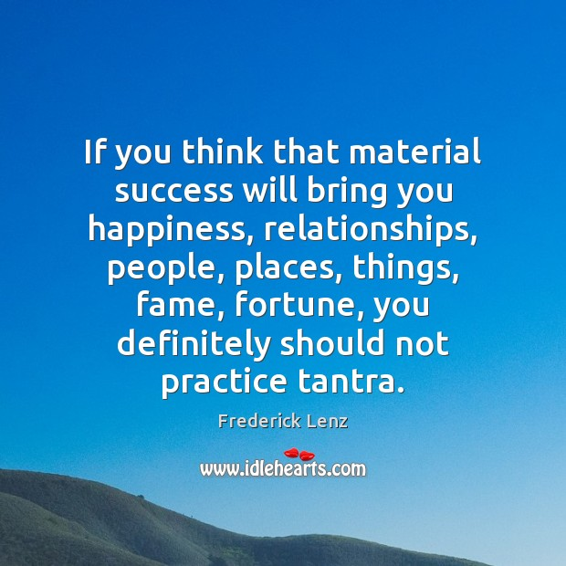 Image, If you think that material success will bring you happiness, relationships, people,