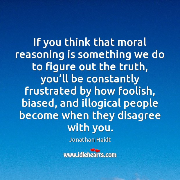 If you think that moral reasoning is something we do to figure Image