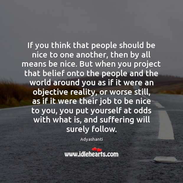 Image about If you think that people should be nice to one another, then