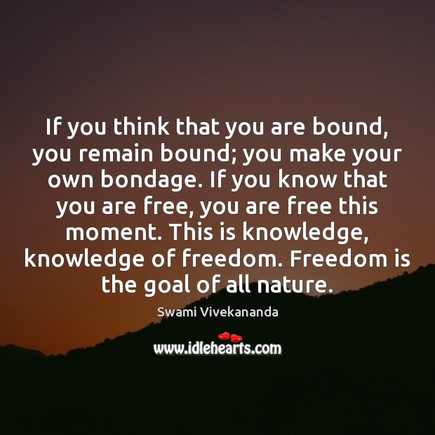 Image, If you think that you are bound, you remain bound; you make