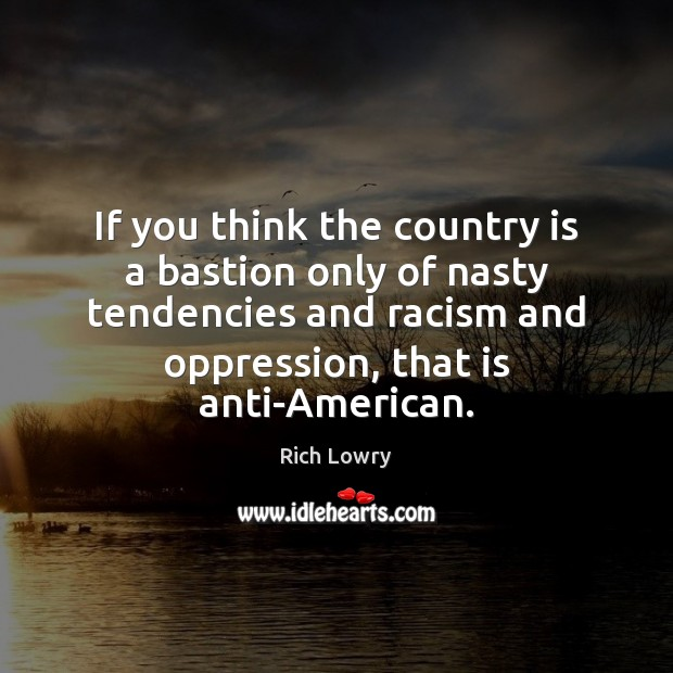 If you think the country is a bastion only of nasty tendencies Image