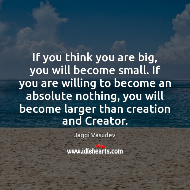 If you think you are big, you will become small. If you Image