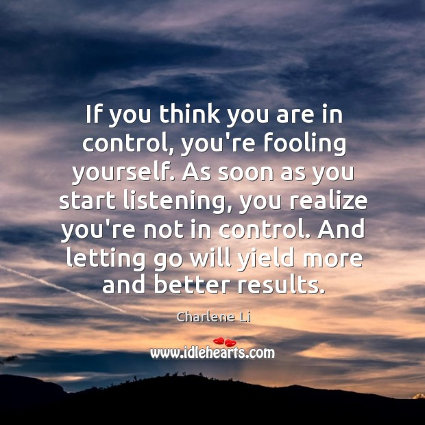 Image, If you think you are in control, you're fooling yourself. As soon