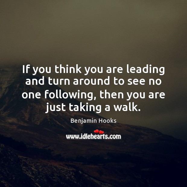 Image, If you think you are leading and turn around to see no
