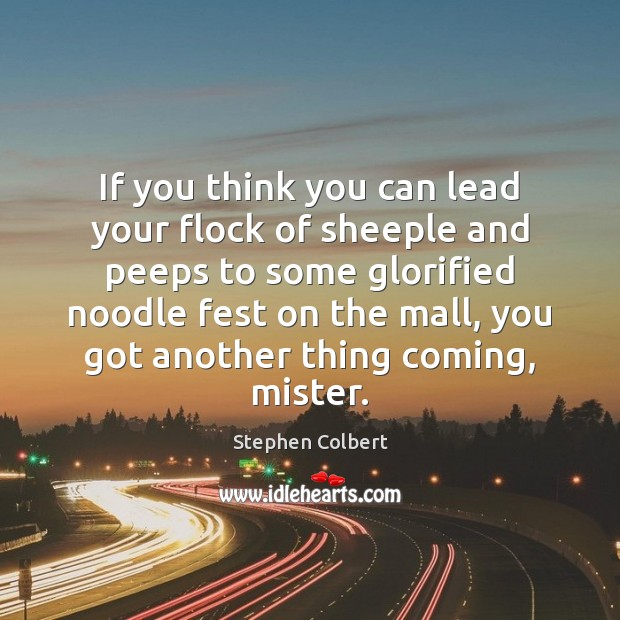 If you think you can lead your flock of sheeple and peeps Image