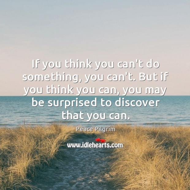 If you think you can't do something, you can't. But if you Image