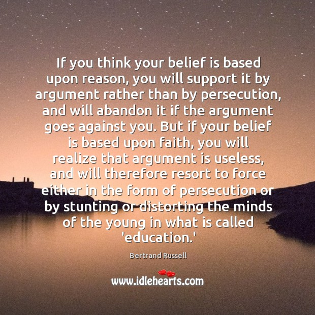 If you think your belief is based upon reason, you will support Belief Quotes Image