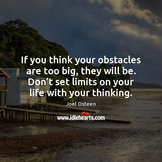 Image, If you think your obstacles are too big, they will be. Don'