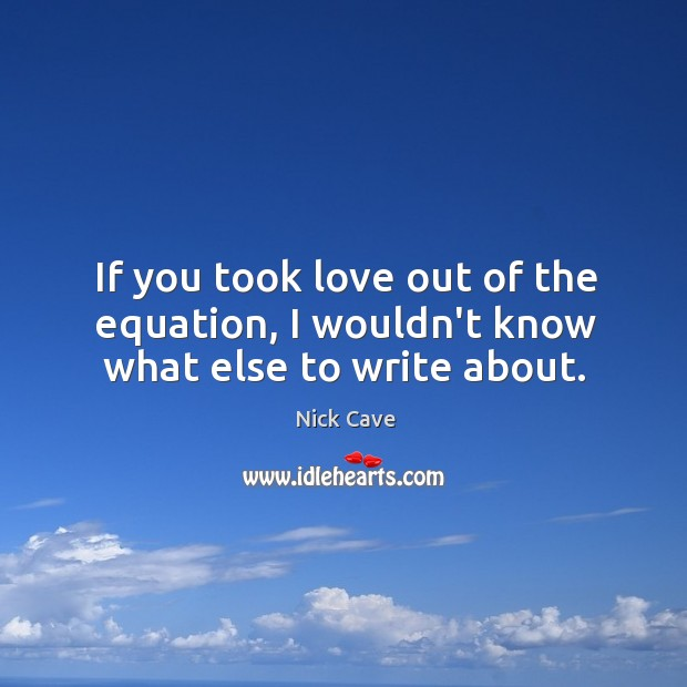 Image, If you took love out of the equation, I wouldn't know what else to write about.