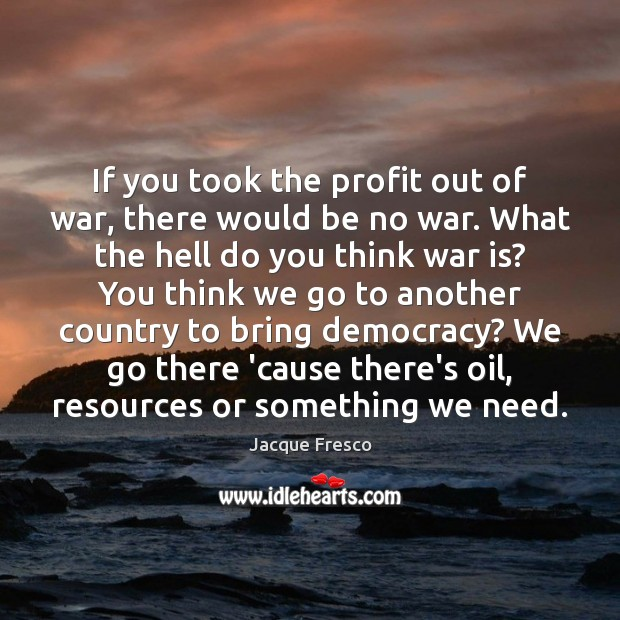 If you took the profit out of war, there would be no War Quotes Image