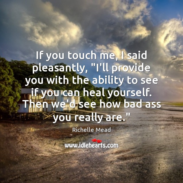 """If you touch me, I said pleasantly, """"I'll provide you with the Heal Quotes Image"""