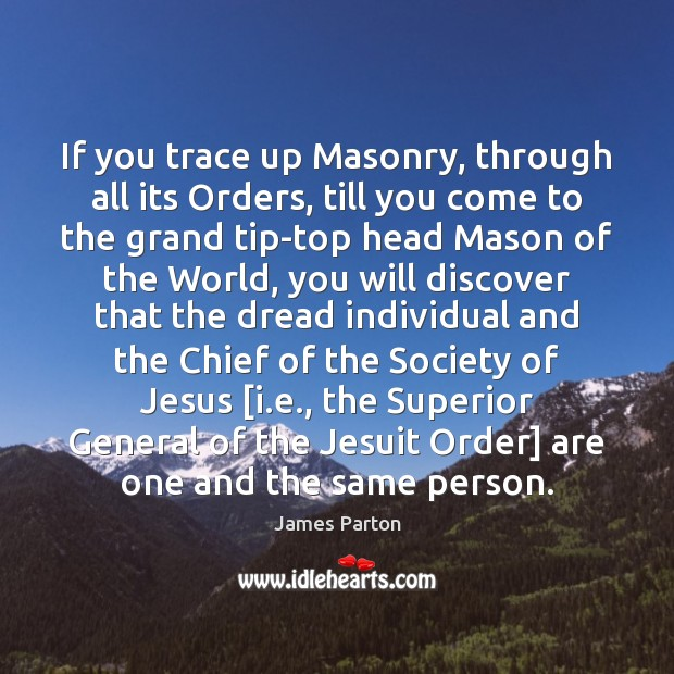 If you trace up Masonry, through all its Orders, till you come Image