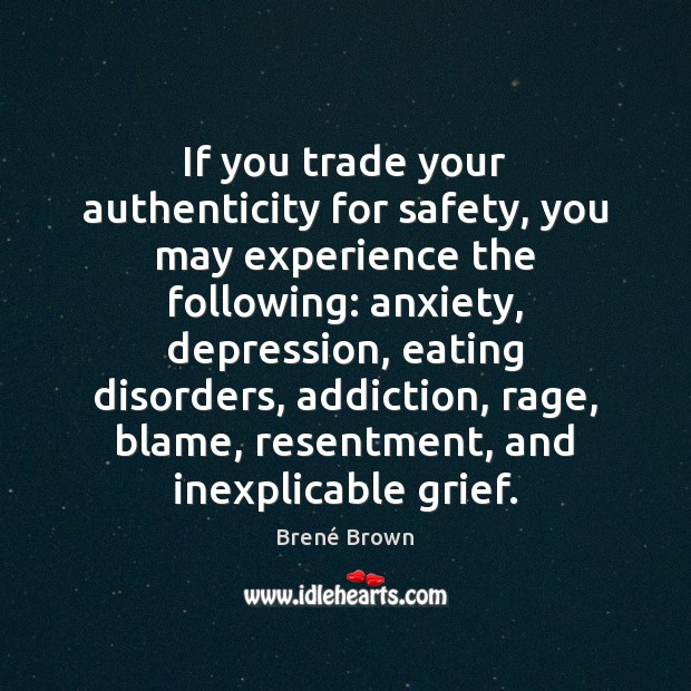 Image, If you trade your authenticity for safety, you may experience the following: