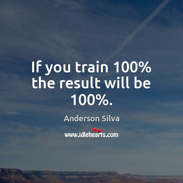 Image, If you train 100% the result will be 100%.