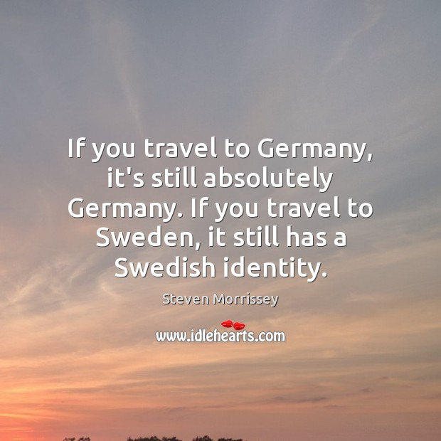 If you travel to Germany, it's still absolutely Germany. If you travel Image