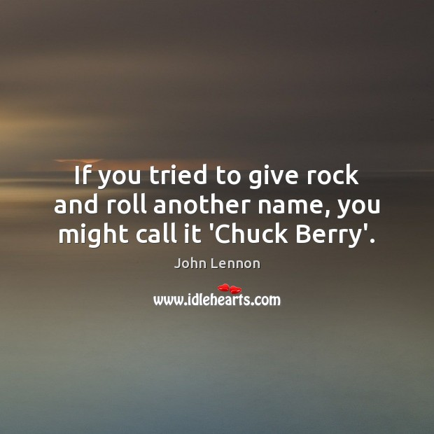 If you tried to give rock and roll another name, you might call it 'Chuck Berry'. Image