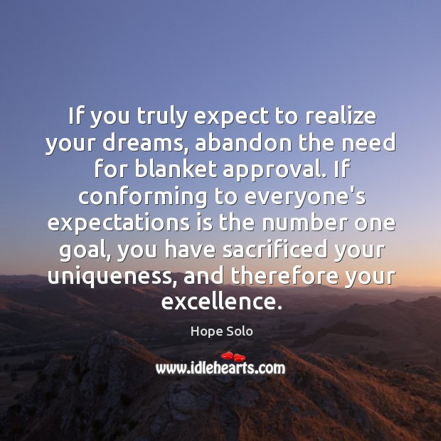 If you truly expect to realize your dreams, abandon the need for Image