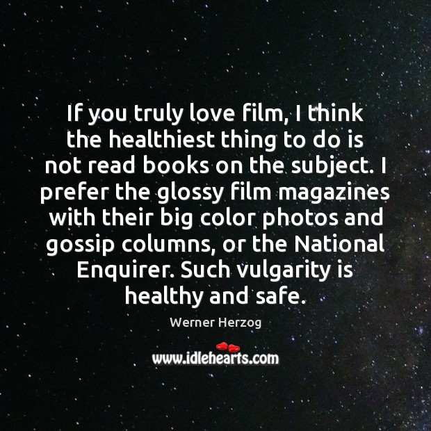 If you truly love film, I think the healthiest thing to do Image