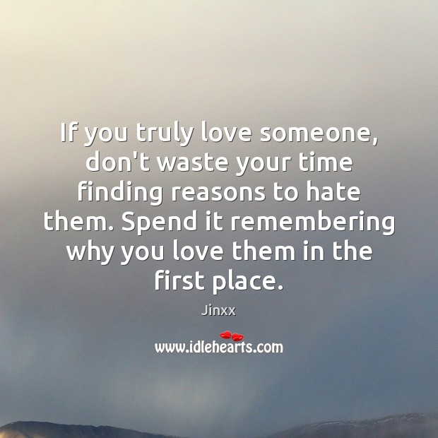 If You Truly Love Someone Dont Waste Your Time Finding Reasons To