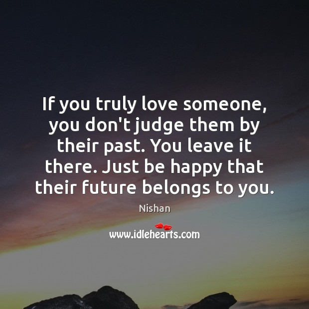 If you truly love someone, you don't judge them by their past. Image