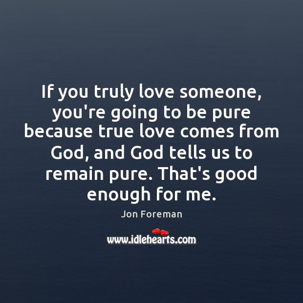 If you truly love someone, you're going to be pure because true Jon Foreman Picture Quote