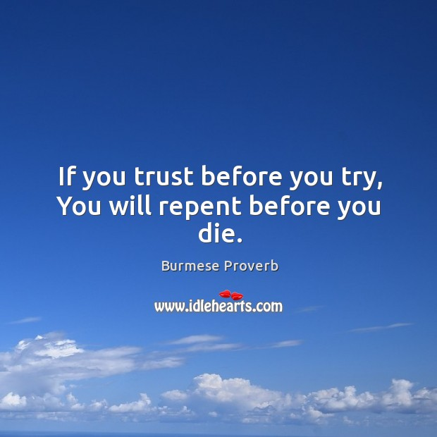 If you trust before you try, you will repent before you die. Burmese Proverbs Image