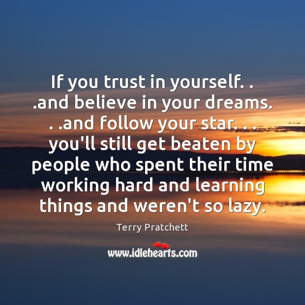 If you trust in yourself. . .and believe in your dreams. . .and follow Image