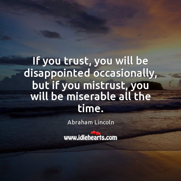 Image, If you trust, you will be disappointed occasionally, but if you mistrust,