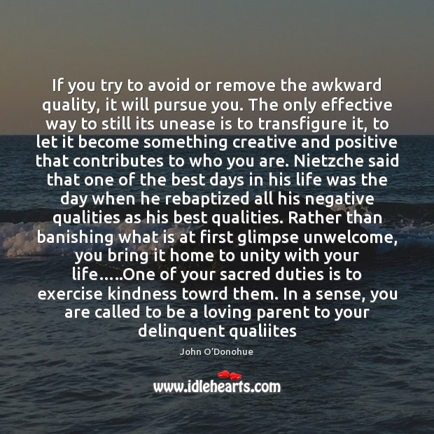 If you try to avoid or remove the awkward quality, it will John O'Donohue Picture Quote