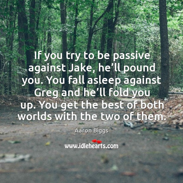 If you try to be passive against jake, he'll pound you. Image