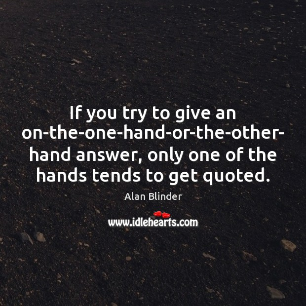Image, If you try to give an on-the-one-hand-or-the-other- hand answer, only one of