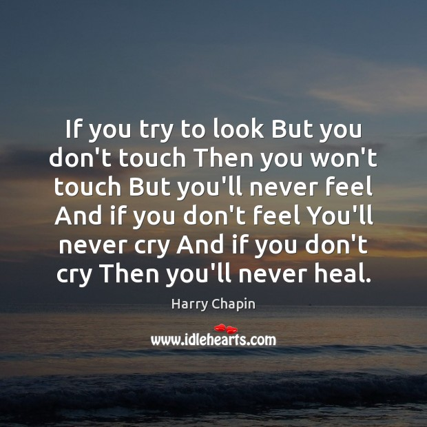 If you try to look But you don't touch Then you won't Harry Chapin Picture Quote