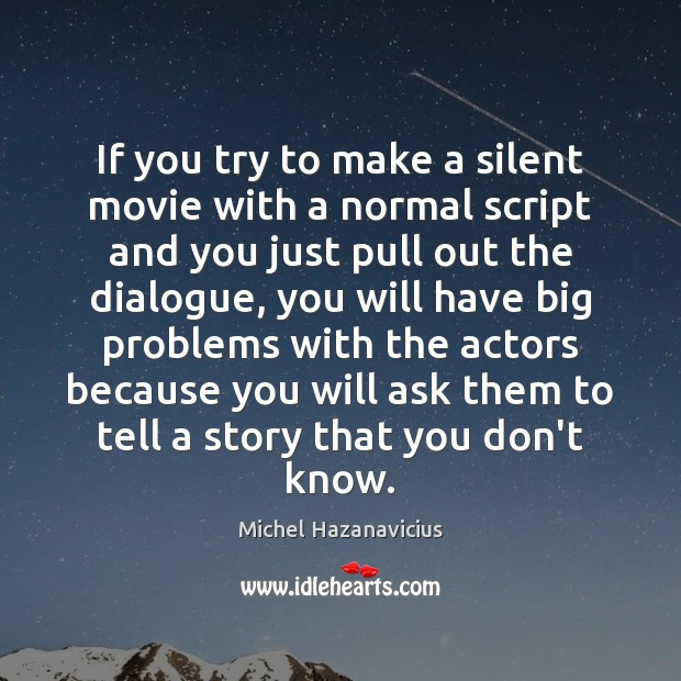 If you try to make a silent movie with a normal script Michel Hazanavicius Picture Quote