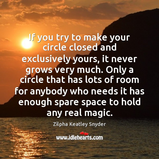 If you try to make your circle closed and exclusively yours, it Image