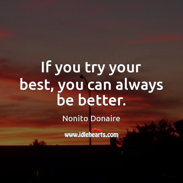 If you try your best, you can always be better. Nonito Donaire Picture Quote