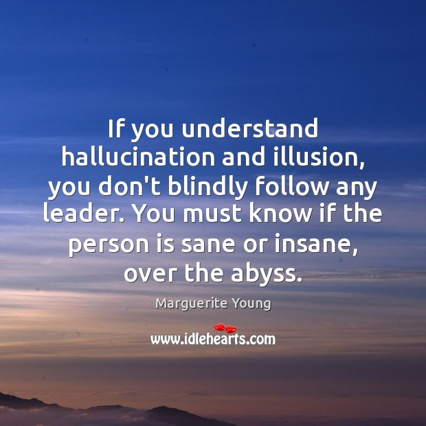 If you understand hallucination and illusion, you don't blindly follow any leader. Image