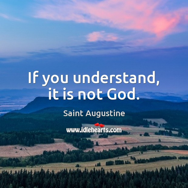 If you understand, it is not God. Image