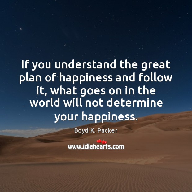 If you understand the great plan of happiness and follow it, what Image