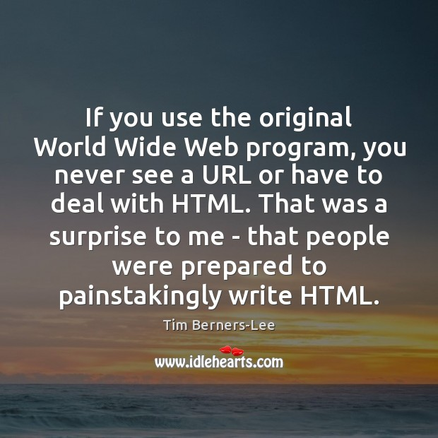 If you use the original World Wide Web program, you never see Tim Berners-Lee Picture Quote