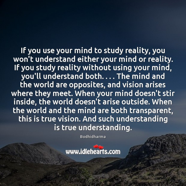 If you use your mind to study reality, you won't understand either Image
