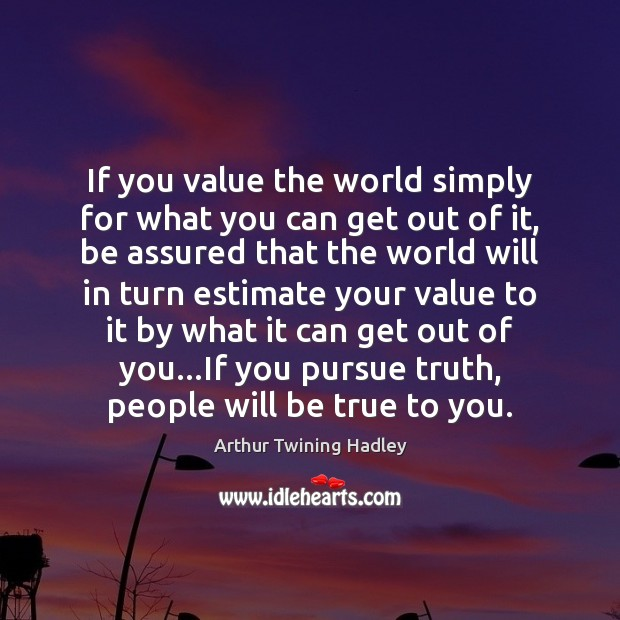 If you value the world simply for what you can get out Image
