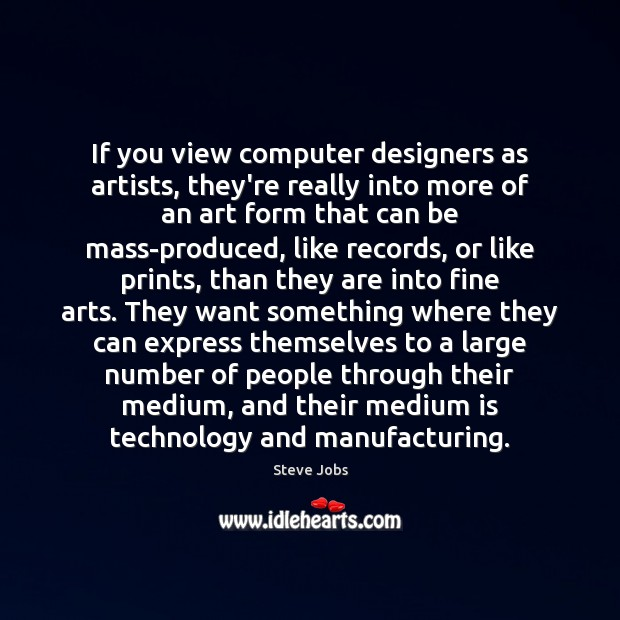 Image, If you view computer designers as artists, they're really into more of