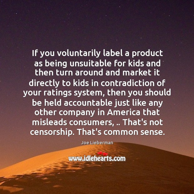 If you voluntarily label a product as being unsuitable for kids and Joe Lieberman Picture Quote