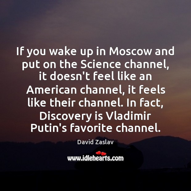 If you wake up in Moscow and put on the Science channel, Image